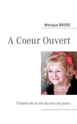 A Coeur Ouvert: Poèmes de la vie de tous les jours Monique Bri Re