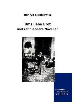 Ums Liebe Brot  by  Henryk Sienkiewicz