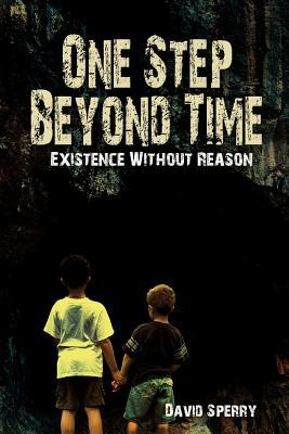 One Step Beyond Time: Existence Without Reason  by  David Sperry