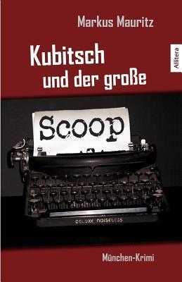 Kubitsch Und Der Gro E Scoop Markus Mauritz