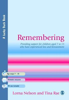 Remembering: Providing Support for Children Aged 7 to 13 Who Have Experienced Loss and Bereavement Lorna Patricia Nelson