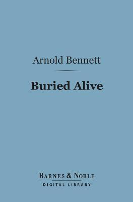 Buried Alive (Barnes & Noble Digital Library)  by  Arnold Bennett