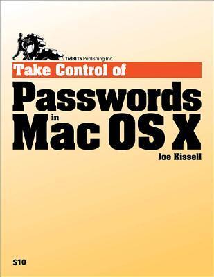Take Control of Passwords in Mac OS X Joe Kissell
