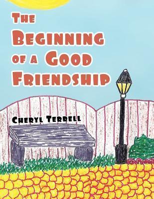 The Beginning of a Good Friendship Cheryl Terrell