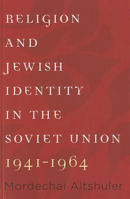 Religion and Jewish Identity in the Soviet Union, 1941-1964 Mordechai Altshuler