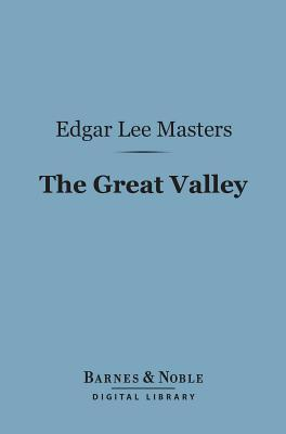 The Great Valley (Barnes & Noble Digital Library)  by  Edgar Lee Masters