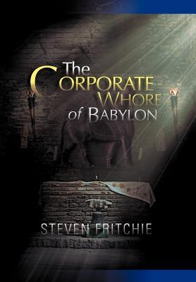 The Corporate Whore of Babylon  by  Steven Fritchie