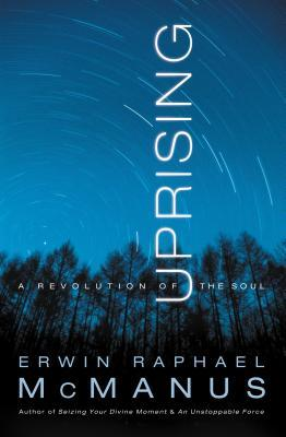 Uprising: A Revolution of the Soul  by  Erwin Raphael McManus