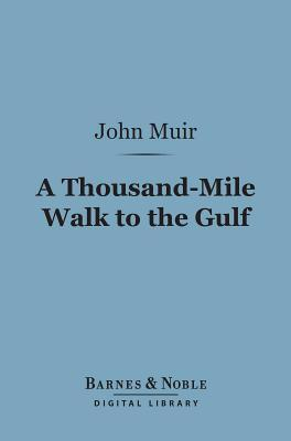 A Thousand-Mile Walk to the Gulf (Barnes & Noble Digital Library) John Muir