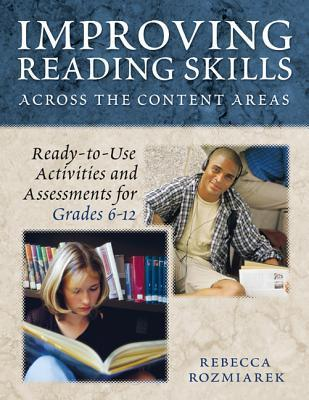 Improving Reading Skills Across the Content Areas: Ready-To-Use Activities and Assessments for Grades 6-12  by  Rebecca J Rozmiarek