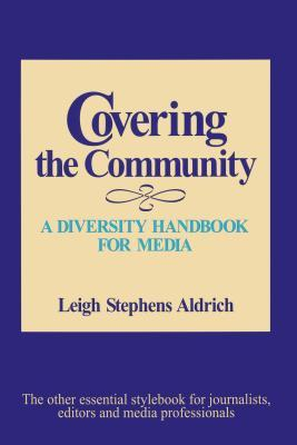 Covering the Community: A Diversity Handbook for Media Leigh Stephens Aldrich