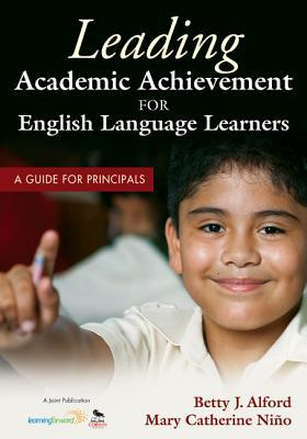 Leading Academic Achievement for English Language Learners: A Guide for Principals Betty J. Alford