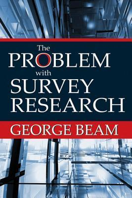 The Problem with Survey Research  by  George Beam