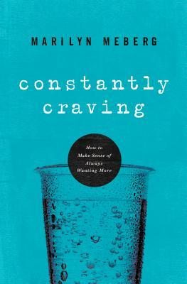 Constantly Craving: How to Make Sense of Always Wanting More  by  Marilyn Meberg