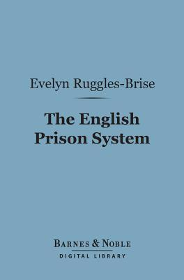 The English Prison System (Barnes & Noble Digital Library)  by  Evelyn Ruggles-Brise