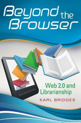 Beyond the Browser Karl Bridges