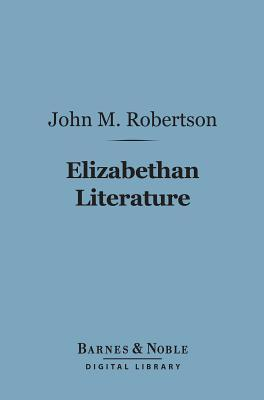Elizabethan Literature (Barnes & Noble Digital Library)  by  J.M. Robertson