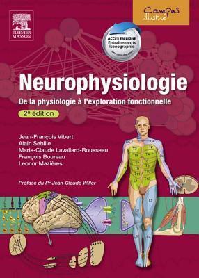 Neurophysiologie: de La Physiologie A LExploration Fonctionnelle  by  Jean-François Vibert