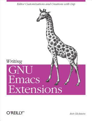Writing GNU Emacs Extensions: Editor Customizations and Creations with LISP Bob Glickstein