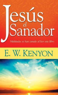 Jesus The Healer (Spanish) E.W. Kenyon