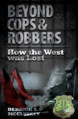 Beyond Cops And Robbers: How The West Was Lost Derrick S. McCluskey