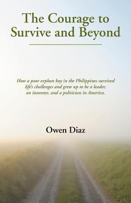 The Courage to Survive and Beyond  by  Owen Diaz
