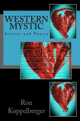 Western Mystic: Stories and Poetry  by  Ron W. Koppelberger Jr.