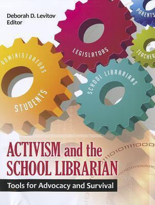 Activism and the School Librarian: Tools for Advocacy and Survival  by  Deborah D. Levitov
