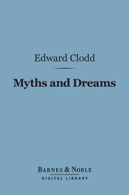 Myths and Dreams (Barnes & Noble Digital Library) Edward Clodd
