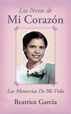 Las Notas de Mi Coraz N: Las Memorias de Mi Vida  by  Beatrice Garcia