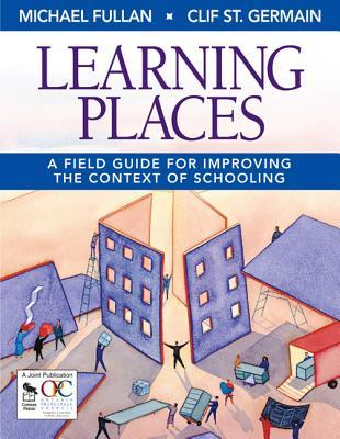 Learning Places: A Field Guide for Improving the Context of Schooling Michael Fullan