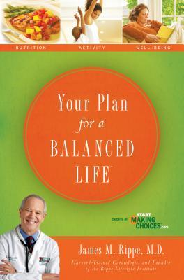 Your Plan for a Balanced Life James M. Rippe