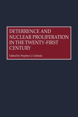 Deterrence and Nuclear Proliferation in the Twenty-First Century Stephen J. Cimbala