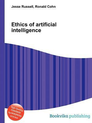 Ethics of Artificial Intelligence  by  Jesse Russell