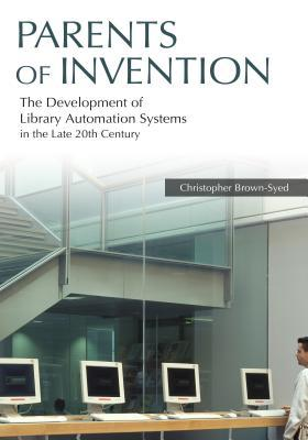 Parents of Invention: The Development of Library Automation Systems in the Late 20th Century: The Development of Library Automation Systems in the Lat  by  Christopher Brown-Syed
