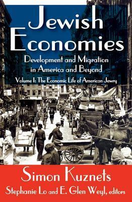 Jewish Economies (Volume 1): Development and Migration in America and Beyond: The Economic Life of American Jewry  by  Simon Kuznets