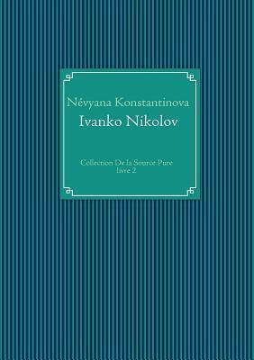 De la Source Pure - Ivanko Nikolov: livre 2  by  Névyana Konstantinova