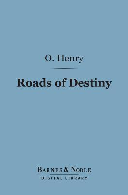 Roads of Destiny (Barnes & Noble Digital Library) O. Henry