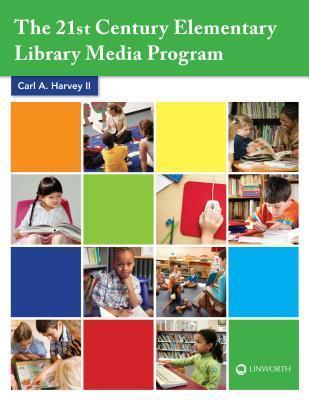 The 21st Century Elementary Library Media Program Carl A. Harvey II