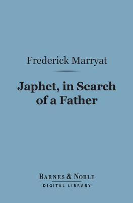 Japhet, in Search of a Father (Barnes & Noble Digital Library)  by  Frederick Marryat