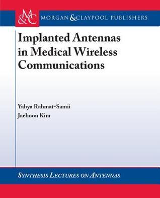 Implanted Antennas in Medical Wireless Communications  by  Yahya Rahmat-Samii