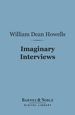 Imaginary Interviews (Barnes & Noble Digital Library)  by  William Dean Howells