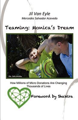 Teaming: Monicas Dream: How Millions of Micro Donations Are Changing Thousands of Lives  by  Escritorial Press