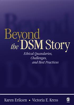 Beyond the Dsm Story: Ethical Quandaries, Challenges, and Best Practices Karen P Eriksen