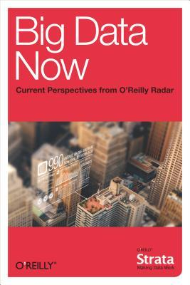 Big Data Now: Current Perspectives from OReilly Radar  by  OReilly Radar Team