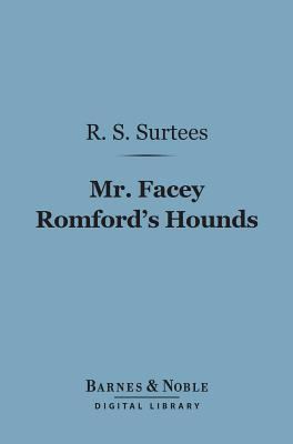Mr. Facey Romfords Hounds (Barnes & Noble Digital Library) R.S. Surtees