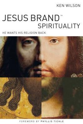 Jesus Brand Spirituality: He Wants His Religion Back  by  Ken Wilson