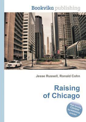 Raising of Chicago  by  Jesse Russell