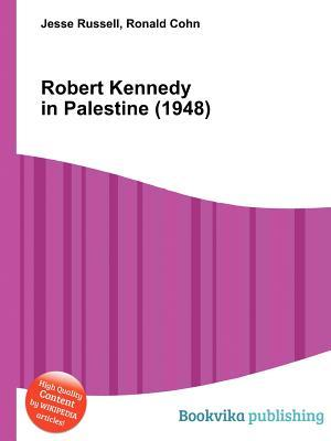 Robert Kennedy in Palestine (1948)  by  Jesse Russell