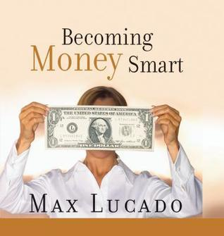 Becoming Money Smart Max Lucado